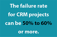 50 to 60 percent of CRM projects fail - managing change